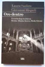 ORO DENTRO Un archeologo in trincea - Laura Sudiro, Giovanni Rispoli SKYRA 2015