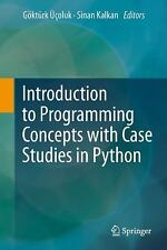 Introduction to Programming Concepts with Case Studies in Python by Sinan...