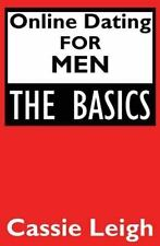 Online Dating for Men: the Basics by Cassie Leigh (2015, Paperback)