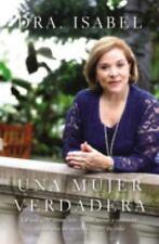 Una Mujer Verdadera : La Que Sabe Amar, Reir, Llorar, Sonar y Convertir...