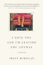 I Love You And I'm Leaving You Anyway: A Memoir: By Tracy McMillan