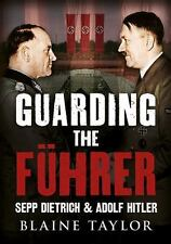 Guarding the Fuhrer: Sepp Dietrich and Adolf Hitler, War, Military, World Histor