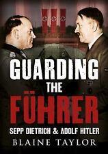 Guarding the Fuhrer: Sepp Dietrich and Adolf Hitler, War, Military, World Histor