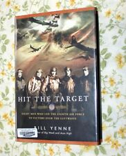 HIT THE TARGET 8 MEN WHO LED THE 8TH AF TO VICTORY 1st ED. HARDCOVER  EX-LIB.