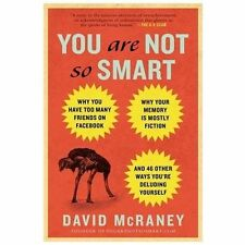 You Are Not So Smart: Why You Have Too Many Friends on Facebook, Why Your Memory