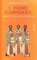 I padri cappadoci. Storia, letteratura, teologia - Moreschini Claudio