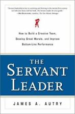 The Servant Leader : How to Build a Creative Team, Develop Great Morale and...