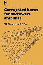 Corrugated Horns for Microwave Antennas: By P J B Clarricoats, A. David Olver