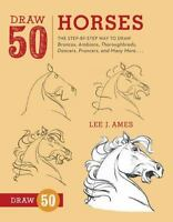 Draw 50 Horses: The Step-By-Step Way to Draw Broncos, Arabians, Thoroughbreds, D