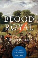 Blood Royal : The Wars of Lancaster and York, 1462-1485 by Hugh Bicheno...