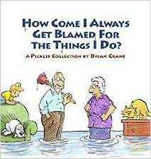 How Come I Always Get Blamed for the Things I Do?: A Pickles-ExLibrary