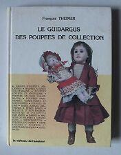 LE GUIDARGUS DES POUPEES DE COLLECTION - ED. DE L AMATEUR - PAR F THEIMER