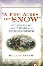 """""""A Few Acres of Snow"""": The Saga of the French and Indian Wars-ExLibrary"""