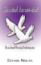 Be a Star! an Awe-Star! : Be an Award Winning Everlasting Star by Esther...