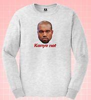 Kanye Not Long Sleeve T-shirt Parody Kim Tee Yeezus Famous Pablo Funny Life Top