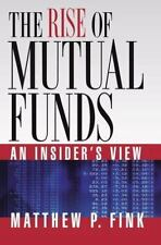 The Rise of Mutual Funds: An Insider's View Fink, Matthew P Hardcover