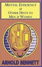 Mental Efficiency : And Other Hints to Men and Women by Arnold Bennett (2017,...