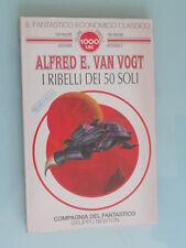 Alfred E. Van Vogt - I ribelli dei 50 soli - Compagnia del fantastico / Newton