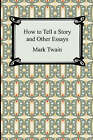 NEW How to Tell a Story and Other Essays by Mark Twain