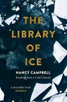 The Library of Ice Readings from a Cold Climate by Nancy Campbell 9781471169342