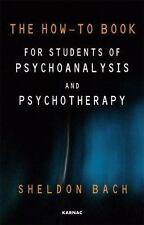 The How-To Book for Students of Psychoanalysis and Psychotherapy by Bach, Sheld