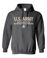 United States U.S. Army Because Even Marines Need Heroes Hoodie Sweatshirt 1802