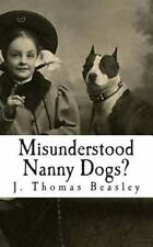 Misunderstood Nanny Dogs? : A Critical and Objective Analysis of the Facts...