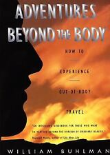 Adventures Beyond the Body : How to Experience Out-of-Body Travel