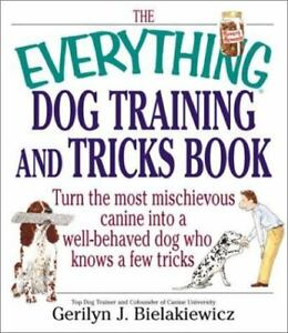 The Everything Dog Training and Tricks Book : Turn the Most Mischievous...