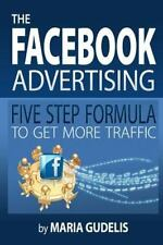 THE FACEBOOK ADVERTISING FIVE STEP FORMULA TO GET MORE TRAFFIC - GUDELIS, MARIA