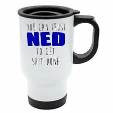 You Can Trust Ned To Get S--t Done White Travel Reusable Mug - Blue