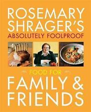 Rosemary Shrager's Absolutely Foolproof Food for Family & Friends by Rosemary...