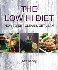 THE LOW HI DIET How to Get Clean and Get Lean by Kris Abbey (2014 New Paperback)