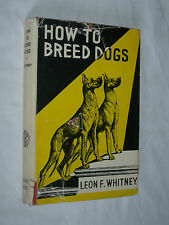 How to Breed Dogs Leon F Whitney HB 1954 Reproduction & Heredity