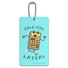Calc You Later Catch Calculator Funny Humor Luggage Card Carry-On ID Tag