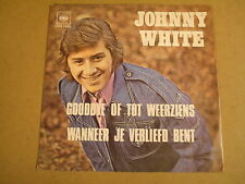 45T SINGLE / JOHNNY WHITE - GOODBYE OF TOT WEERZIENS