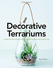 Decorative Terrariums: 47 Beautiful Ideas Created with Succulents, Air Plants, M