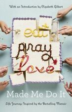 Eat Pray Love Made Me Do It: Life Journeys Inspired by the Bestselling New PB