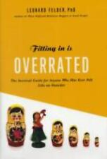 Fitting In Is Overrated: The Survival Guide for Anyone Who Has Ever Felt Like a