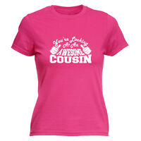 Funny Novelty Tops T-Shirt Womens tee TShirt - Cousin Youre Looking At An Awesom