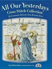 USED (GD) All Our Yesterdays Cross Stitch Collection: 33 Charming Designs from B