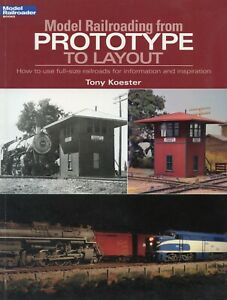 MODEL RAILROADING FROM PROTOTYPE TO LAYOUT by Tony Koester