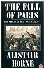 Alistair Horne THE FALL OF PARIS THE SIEGE AND THE COMMUNE 1870-71