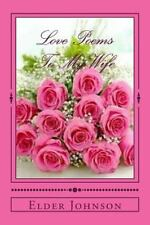 Love Poems to My Wife by Elder Johnson (2015, Paperback)