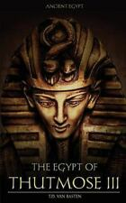 Ancient Egypt: the Egypt of Thutmose III: By van Basten, T.