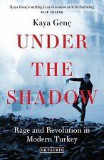 Under the Shadow : Rage and Revolution in Modern Turkey by Kaya Genç (2016,...