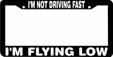 I'M NOT DRIVING FAST I'M FLYING LOW  funny License Plate Frame