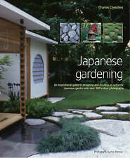 Japanese Gardening: An Inspirational Guide to Designing and Creating an Authentic Japanese Garden with Over 260 Exquisite Photographs by Charles Chesshire (Hardback, 2006)