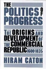 The Politics of Progress: The Origins and Development of the Commercial Republic