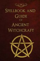 Spellbook and Guide of Ancient Witchcraft : Spells, Charms, Potions and Encha...